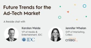 On demand webinar: adtech trends fireside chat with Karsten Weide / IDC and Jen Whelan /SVP Marketing, Criteo