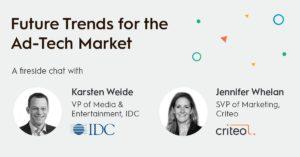 On demand webinar: adtech trends fireside chat with Karsten Weide / IDC and Jen Whelan /SVP Marketing, Criteo