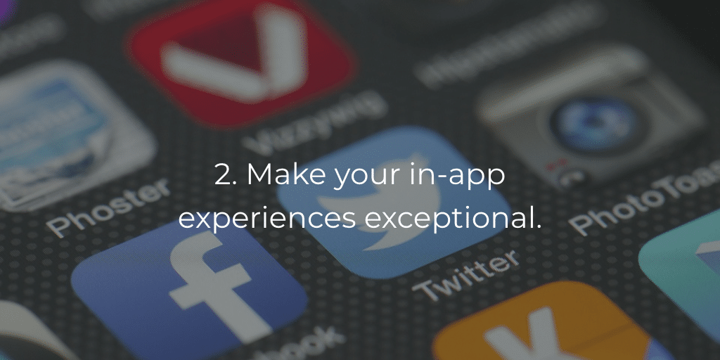 2. Make your in-app experiences exceptional.