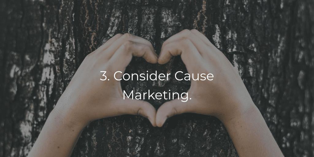 3. Consider cause marketing.