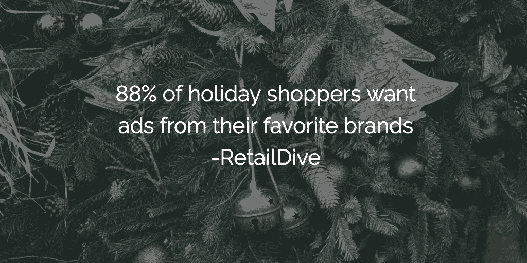 88% of holiday shoppers want ads from their favorite brands
