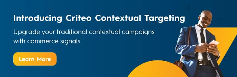 Introducing Criteo Contextual Targeting. Upgrade your traditional contextual campaigns with commerce signals. Click here to learn more.